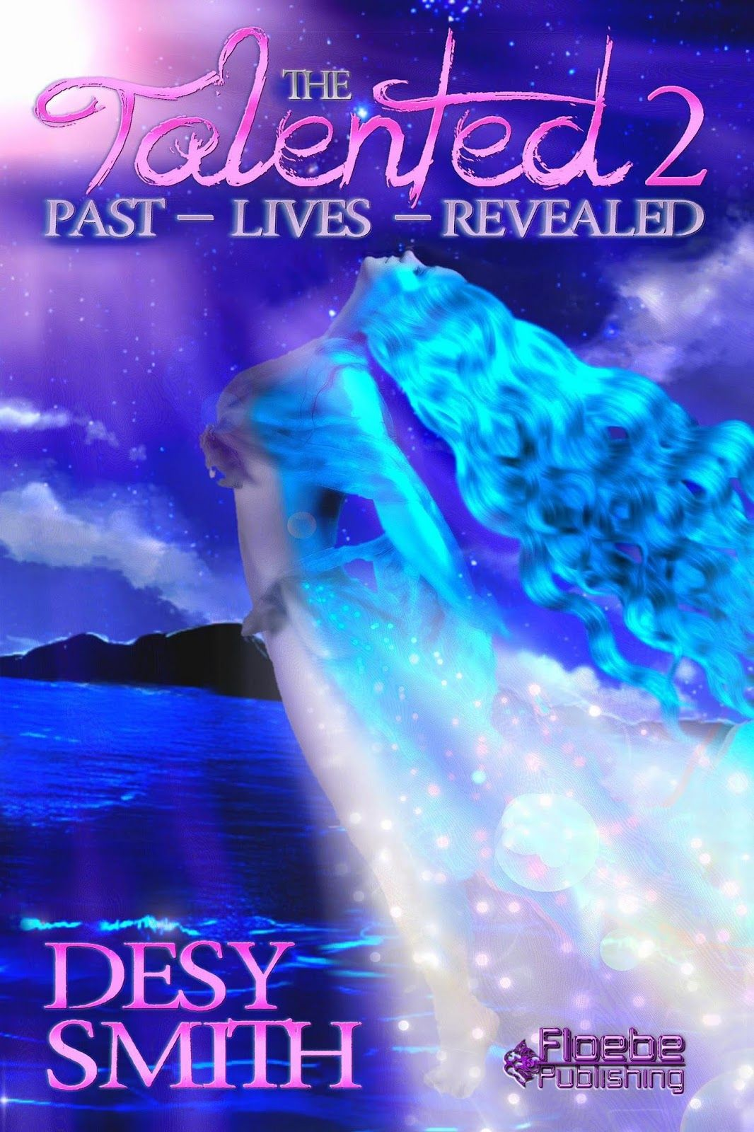 Title: The Talented 2: Past Lives Revealed Author: Desy Smith Genre: YA Romance Fantasy Fiction Publisher: Floebe Publishing           Date of Publication: September 20, 2015    Book Descrip...
