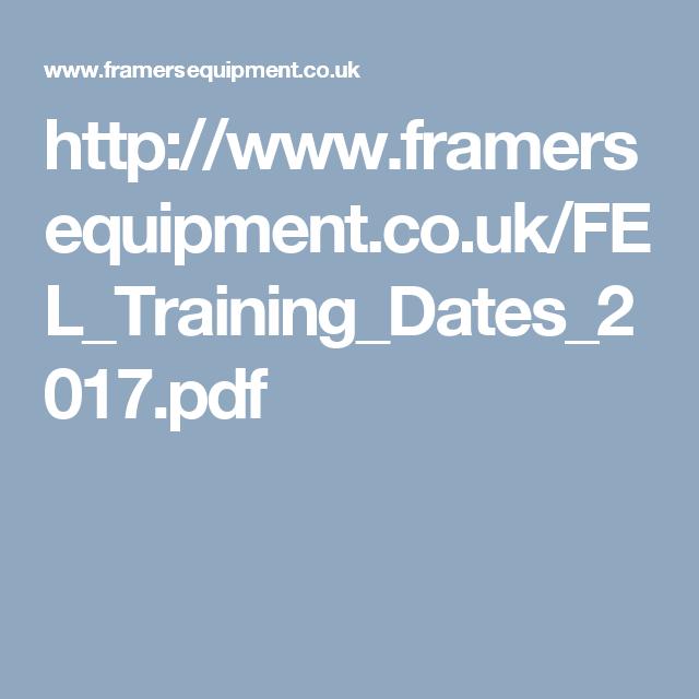 http://www.framersequipment.co.uk/FEL_Training_Dates_2017.pdf ...