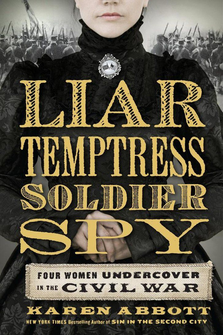Pin for Later: Catch Up on the Best Books of 2014 Liar, Temptress, Soldier, Spy: Four Women Undercover in the Civil War