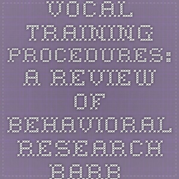Vocal Training Procedures: A Review Of Behavioral Research