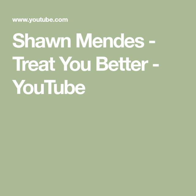 Shawn Mendes Treat You Better Youtube Shawn Mendes Shawn Mendes