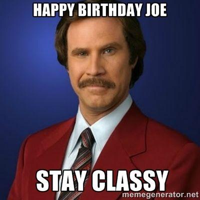 a625fa65bfe24da0264be0de1084a170 happy birthday joe stay classy anchorman birthday meme generator