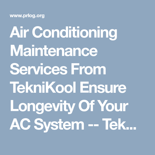 Air Conditioning Maintenance Services From Teknikool Ensure Longevity Of Your Ac System Tek Air Conditioning Maintenance Ac System Air Conditioning Services