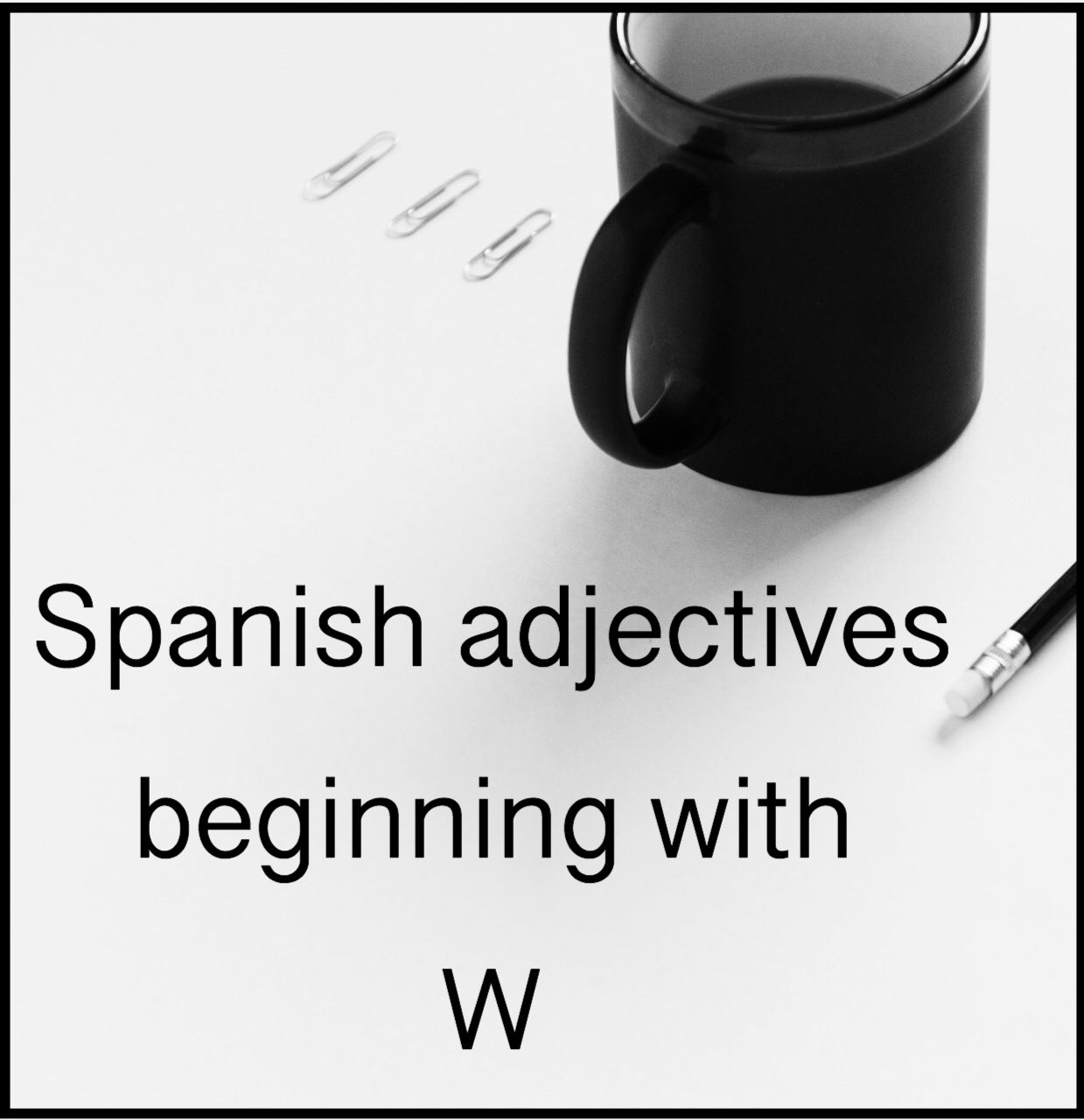 Spanish Adjectives That Start With W In 2020 Spanish Adjectives