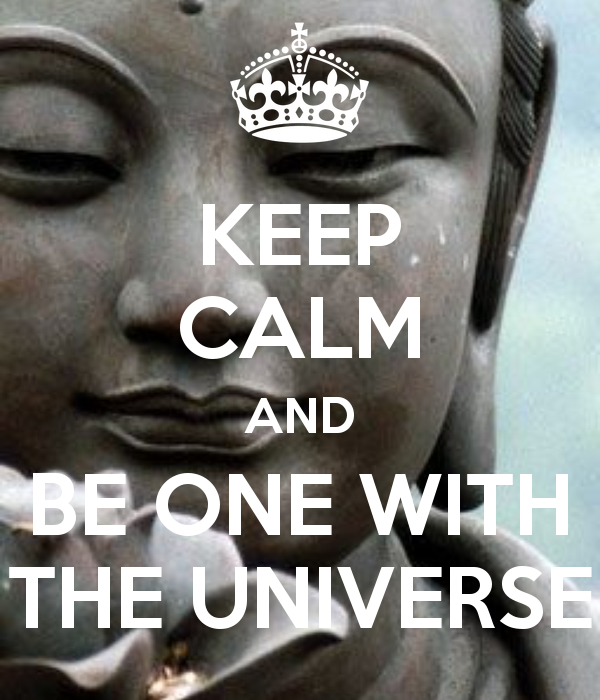KEEP CALM AND BE ONE WITH THE UNIVERSE