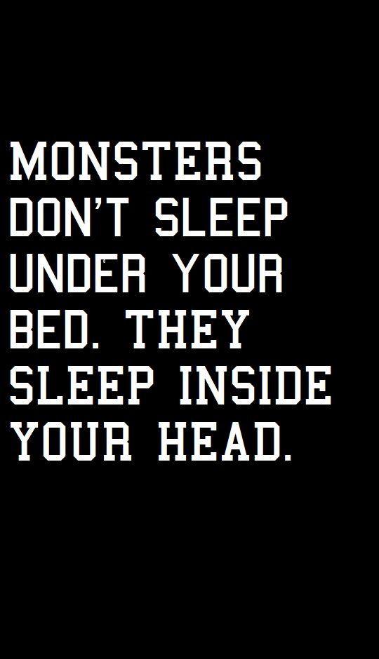 Los monstruos no duermen bajo tu cama. Ellos viven dentro de tu