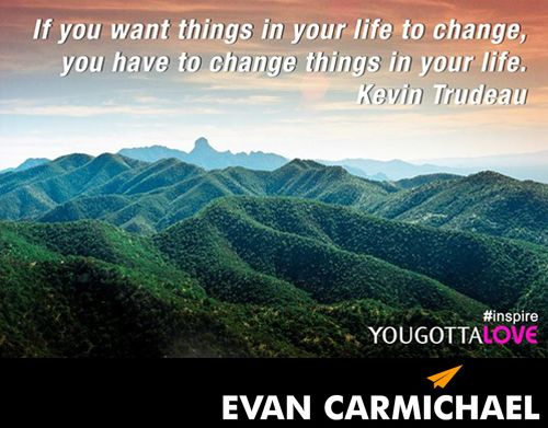 """""""If you want things in your life to change, you have to change things in your life."""" – Kevin Trudeau - http://www.evancarmichael.com/blog/2014/06/25/want-things-life-change-change-things-life-kevin-trudeau/"""