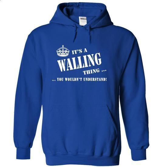 Its a WALLING Thing, You Wouldnt Understand! - #winter hoodie #sweatshirt street. BUY NOW => https://www.sunfrog.com/Names/Its-a-WALLING-Thing-You-Wouldnt-Understand-sfial-RoyalBlue-6155229-Hoodie.html?68278