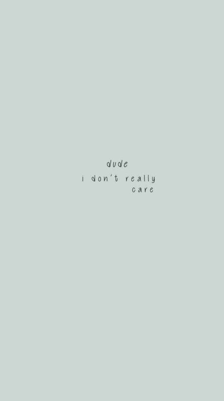 Dude I Don T Really Care Awesome Iphone Wallpaper Wallpaper