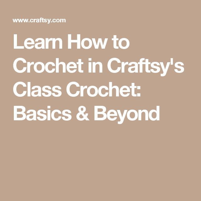 Learn How to Crochet in Craftsy's Class Crochet: Basics & Beyond