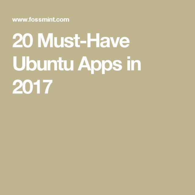 20 MustHave Ubuntu Apps in 2017 App, Must haves, Linux