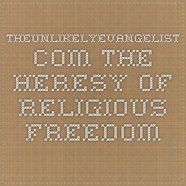 theunlikelyevangelist.com - The heresy of religious freedom