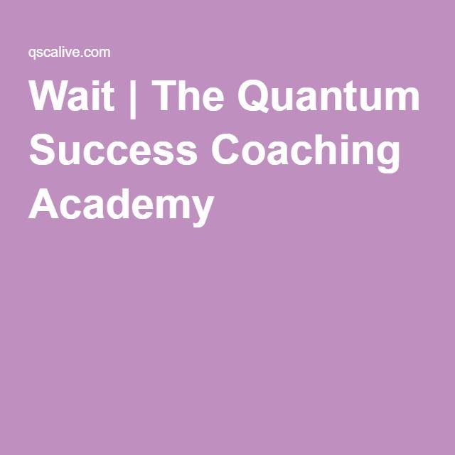 Wait | The Quantum Success Coaching Academy