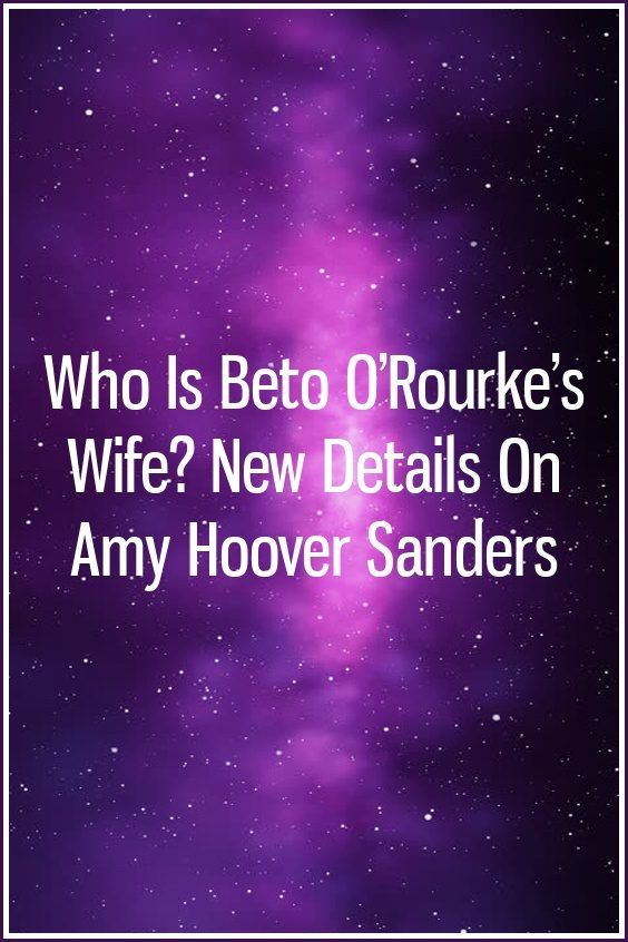 Who Is Beto O'Rourke's Wife? New Details On Amy Hoover Sanders