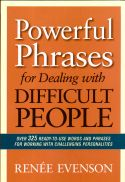 In her book Powerful Phrases for Dealing with Difficult People, Renée Evenson provides more than 325 words and phrases that can be used when...