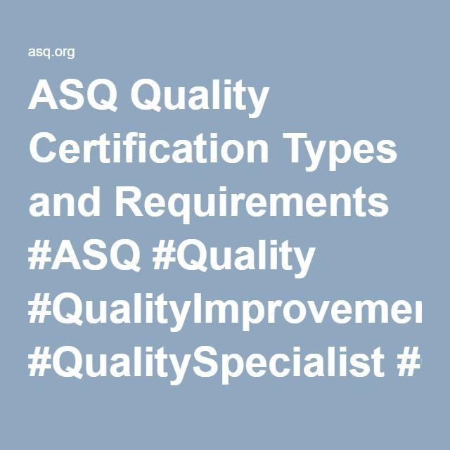 ASQ Quality Certification Types and Requirements #ASQ #Certification ...