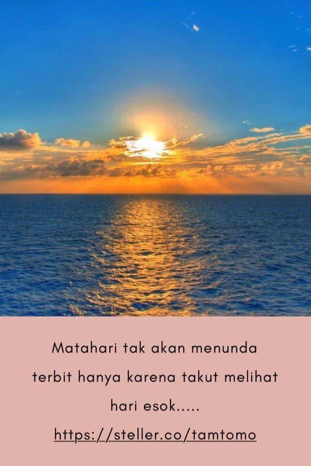 Matahari Tak Akan Menunda Terbit Hanya Karena Takut Melihat Hari Esok Https Steller Co Tamtomo By Tamtomo Steller On Stellerstories Rumi Law Of Attraction Sufi Poetry