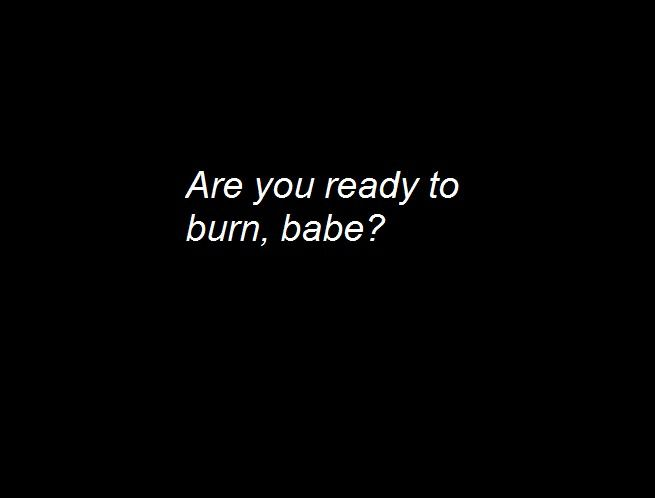 Are you ready to burn, babe? on We Heart It