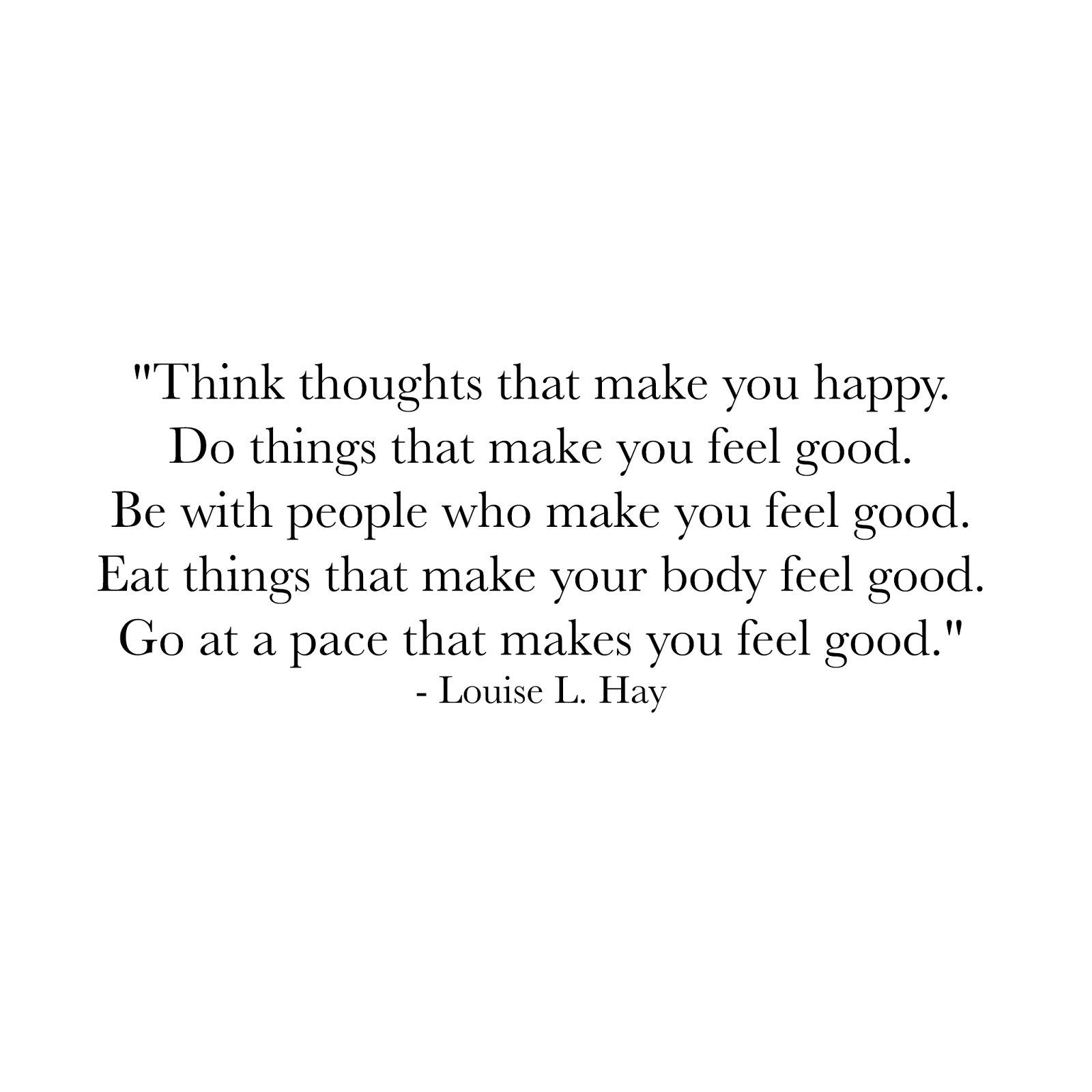 Quotes To Make You Happy Think Thoughts That Make You Happydo Things That Make You Feel