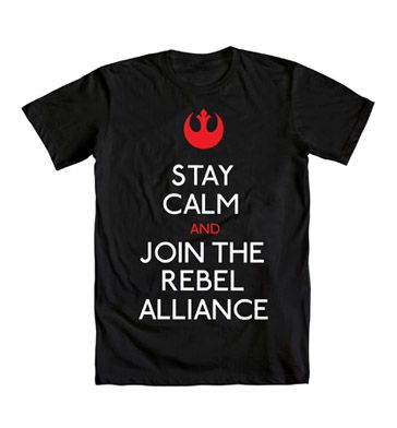 Stay Calm And Join the Rebel Alliance...WANT!