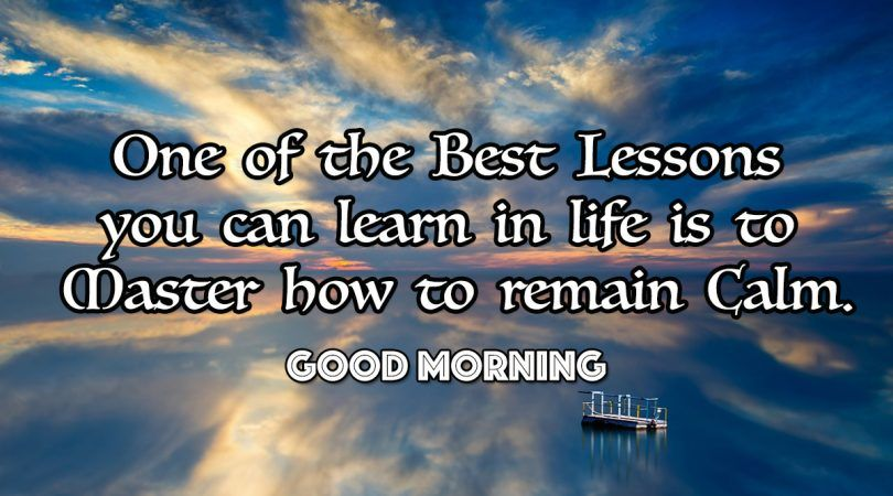Good Morning One Of The Best Lessons Of Life You Can Learn
