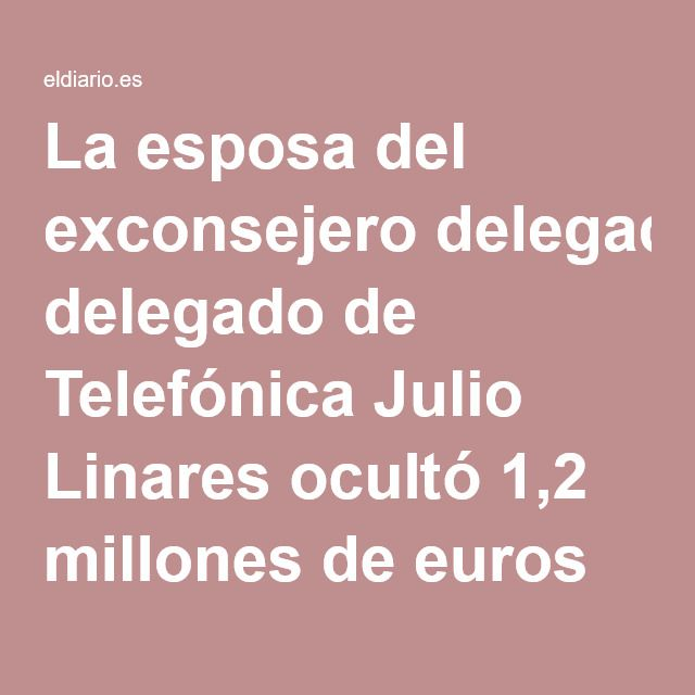 La esposa del exconsejero delegado de Telefónica Julio Linares ocultó 1,2 millones de euros en Bahamas