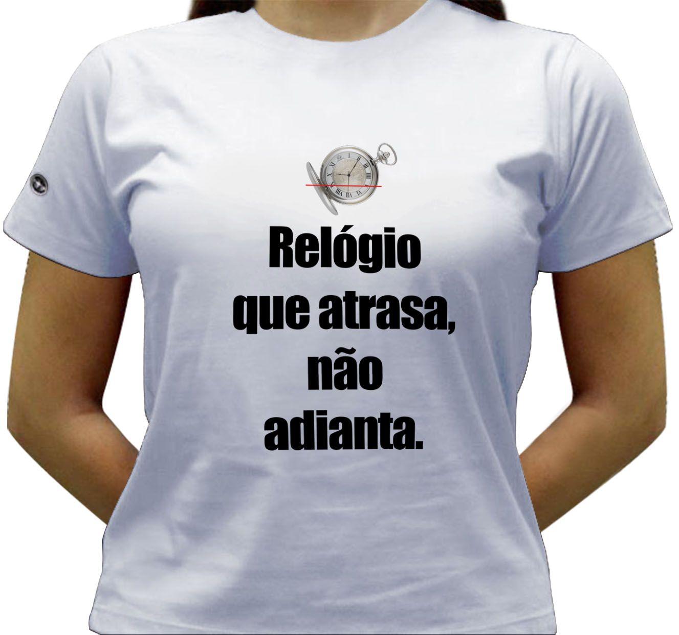 Camiseta Relógio que atrasa, não adianta. (Jorge Medaur)