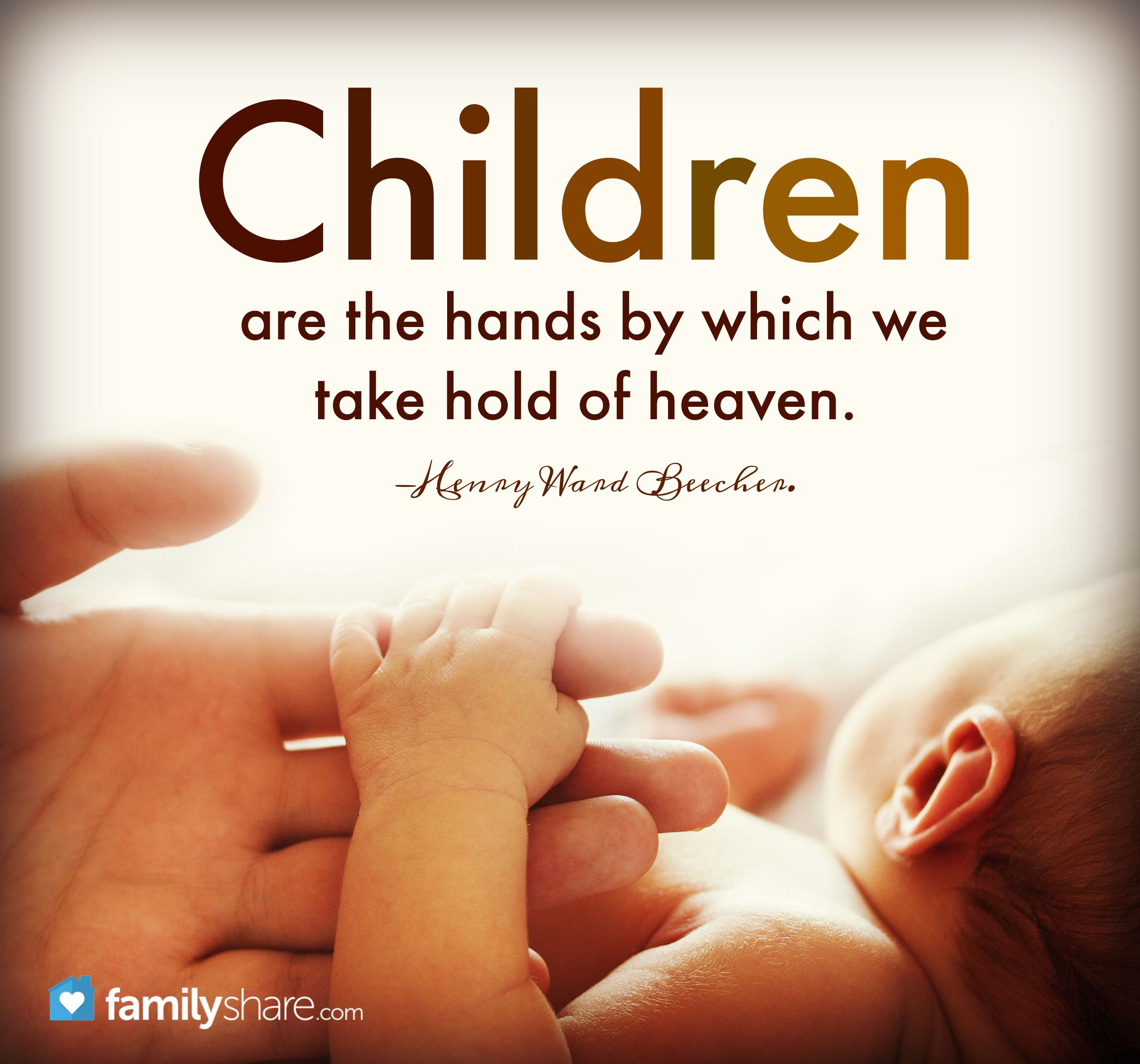 Children Are The Hands By Which We Take Hold Of Heaven Henry Ward