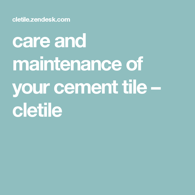 Care And Maintenance Of Your Cement Tile Cletile Life Hacks - Cement tile maintenance