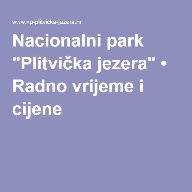 Nacionalni Park Plitvicka Jezera Radno Vrijeme I Cijene Park How To Get