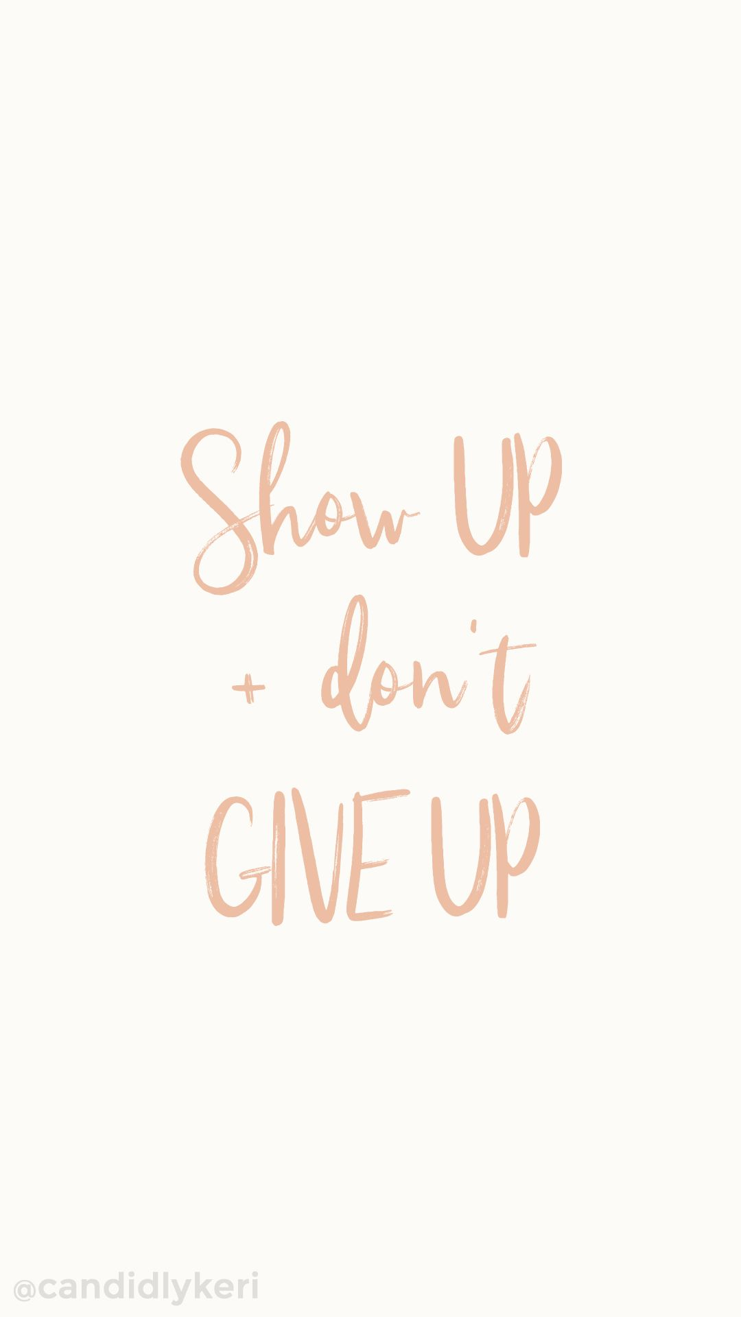 show up and dont give up cute quote inspirational wallpaper you can download for free on the blog for any device mobile desktop iphone android