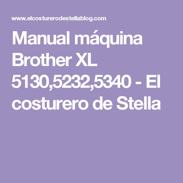 Manual máquina Brother XL 5130,5232,5340 - El costurero de Stella
