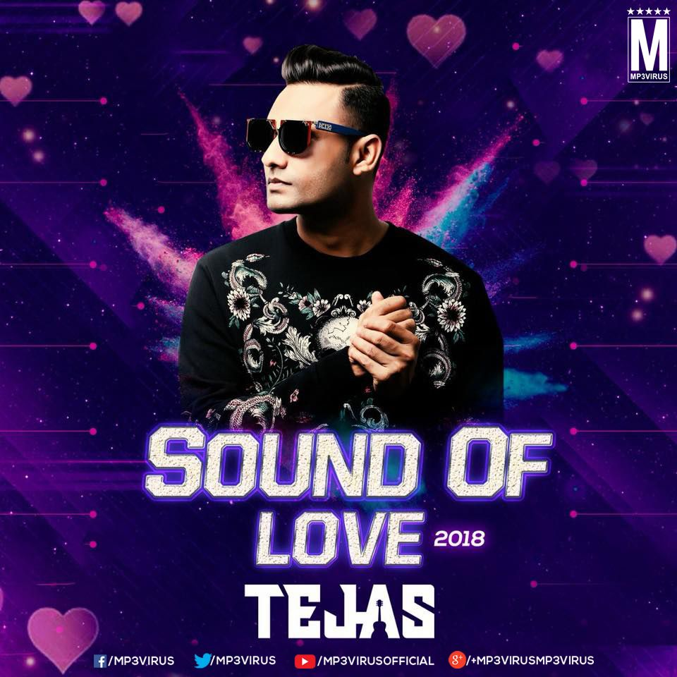 Sound Of Love 2018 - DJ Tejas DJ Remix Album Download Now