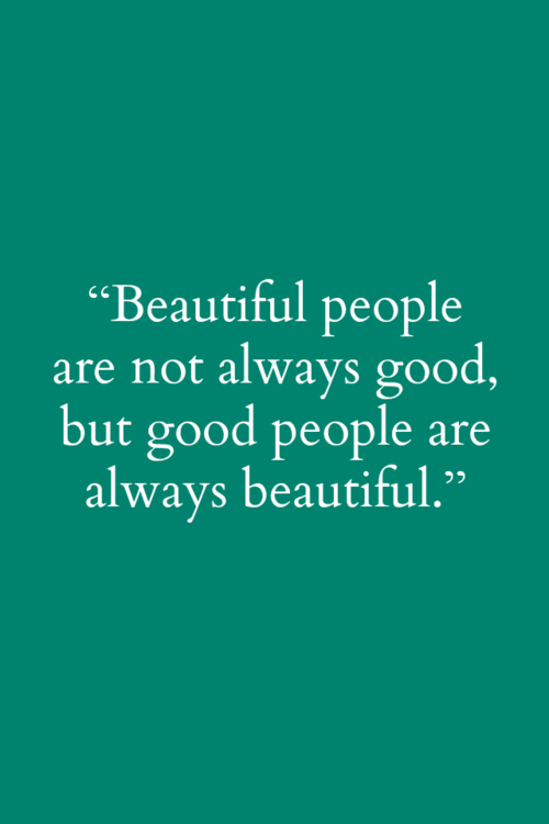 Beautiful People Are Not Always Good But Good People Are Always Beautiful Words Ali Quotes Quotable Quotes