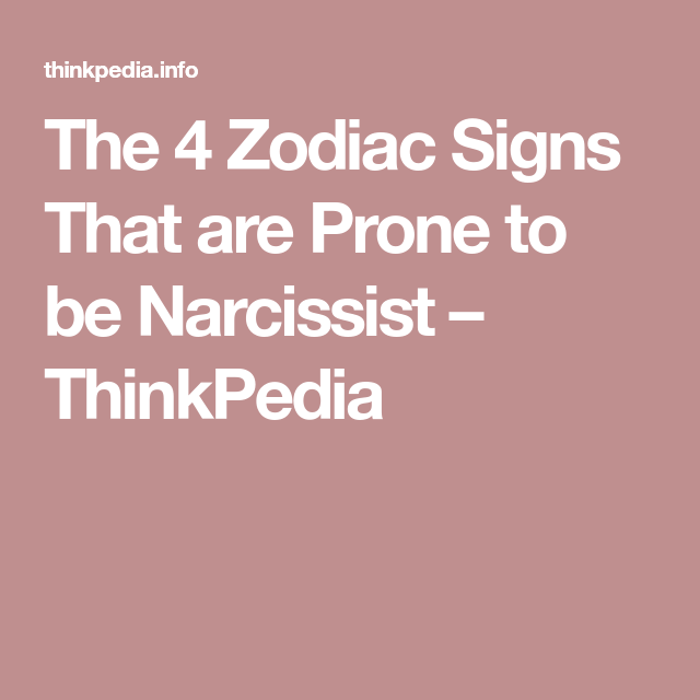 The 4 Zodiac Signs That are Prone to be Narcissist – ThinkPedia