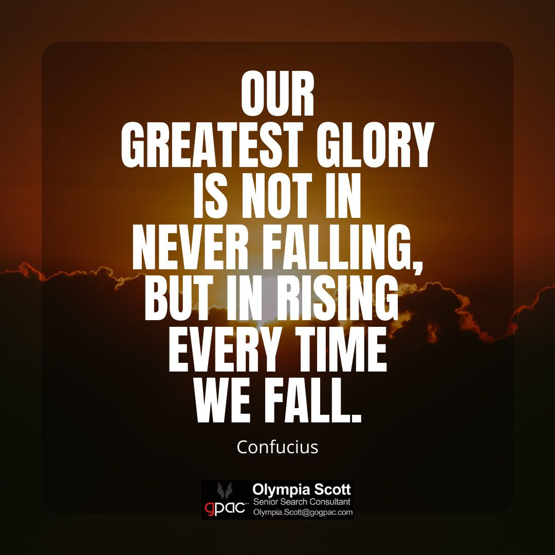 """Our greatest glory is not in never falling, but in rising"
