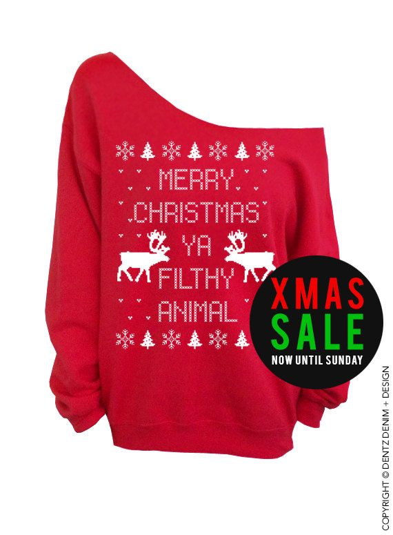 purchase the merry christmas you filthy animal sweater from dentz denim this sweatshirt features our off the shoulder slouchy design for added sex appeal