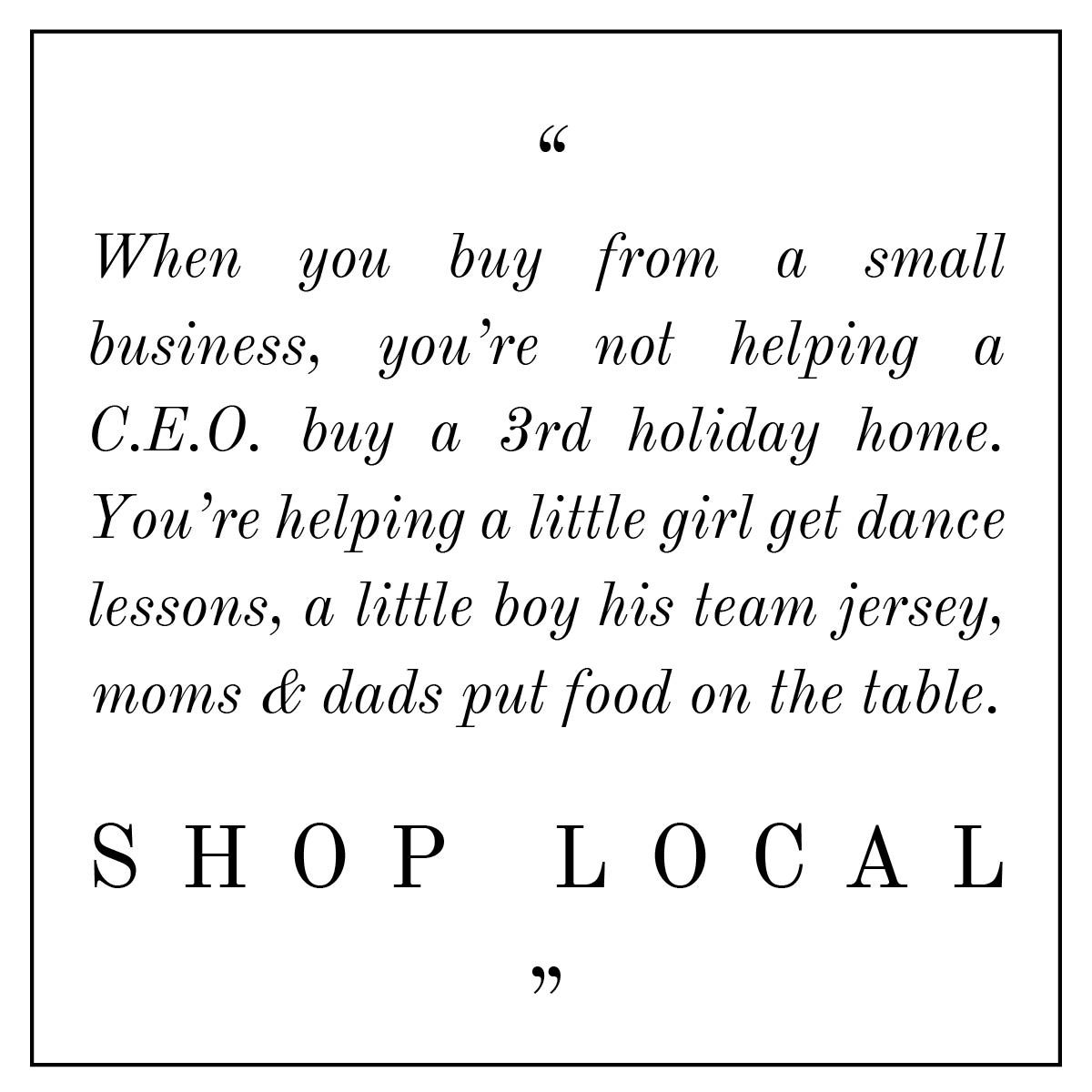 It is important to support the small businesses in your community because they are supporting a family.