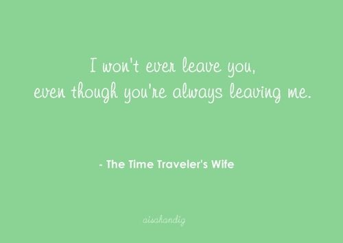 I won't ever leave you even though you're always leaving me - my favorite book!