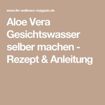 Aloe Vera Gesichtswasser selber machen - Rezept & Anleitung