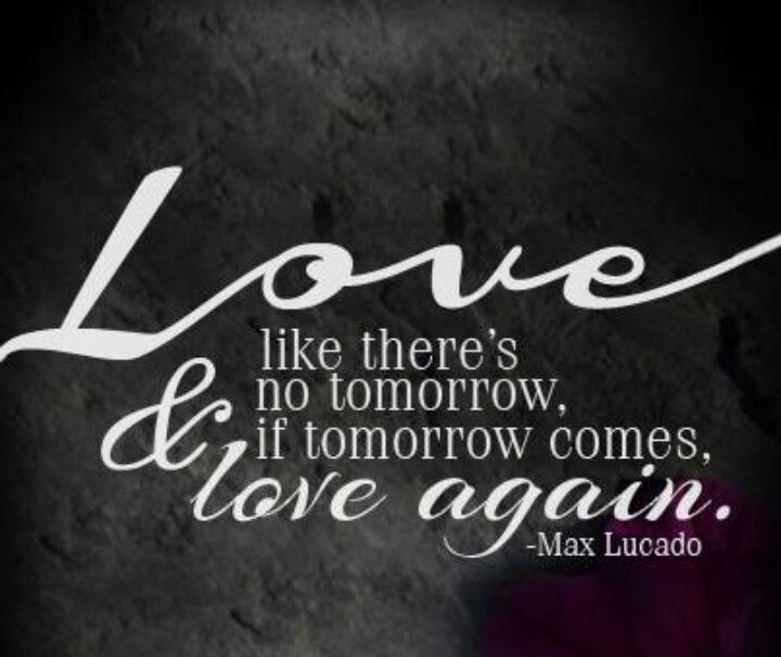 Love Like Thereu0027s No Tomorrow