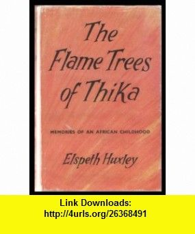THE FLAME TREES OF THIKA MEMOIRS OF AN AFRICAN CHILDHOOD ELSPETH HUXLEY ,   ,  , ASIN: B0010Z5C2U , tutorials , pdf , ebook , torrent , downloads , rapidshare , filesonic , hotfile , megaupload , fileserve