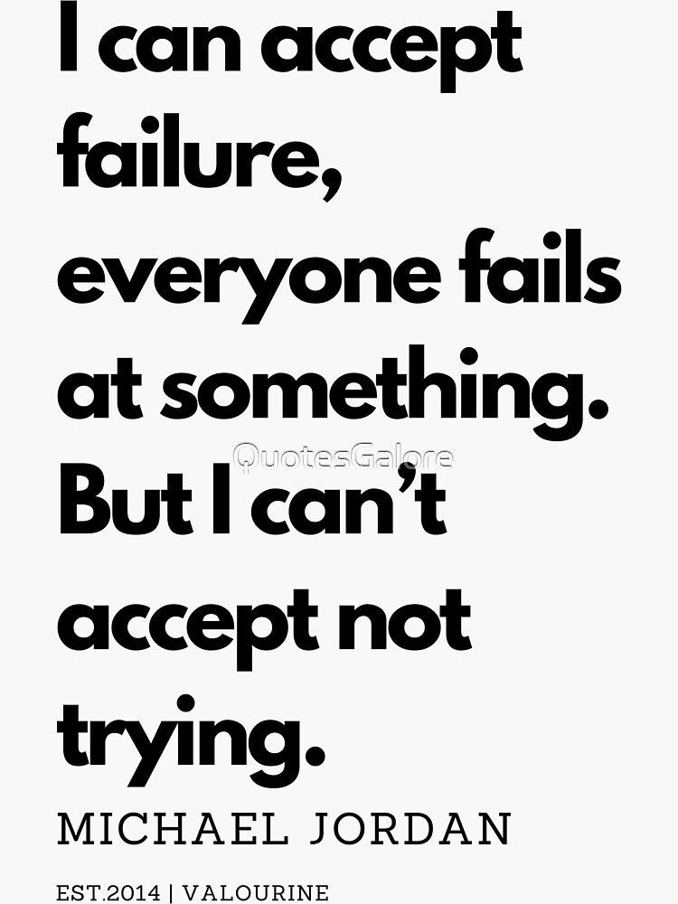 I can accept failure, everyone fails at something. But I can't accept not trying. Michael Jordan Quote  Sticker by QuotesGalore