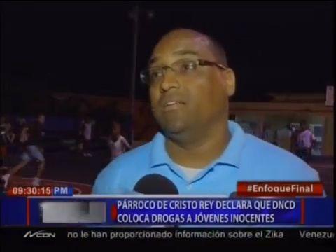 Párroco De Cristo Rey Declara Que DNCD Coloca Drogas A Jóvenes Inocentes #Video