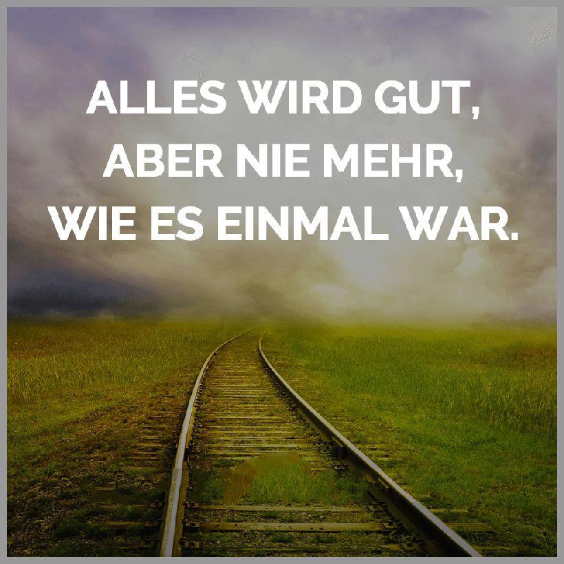 Alles Wird Gut Aber Nie Mehr Wie Es Einmal War Words Wise Words Inspirational Quotes