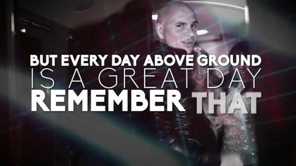 Everyday Above Ground Is A Great Day Remember That Pitbull