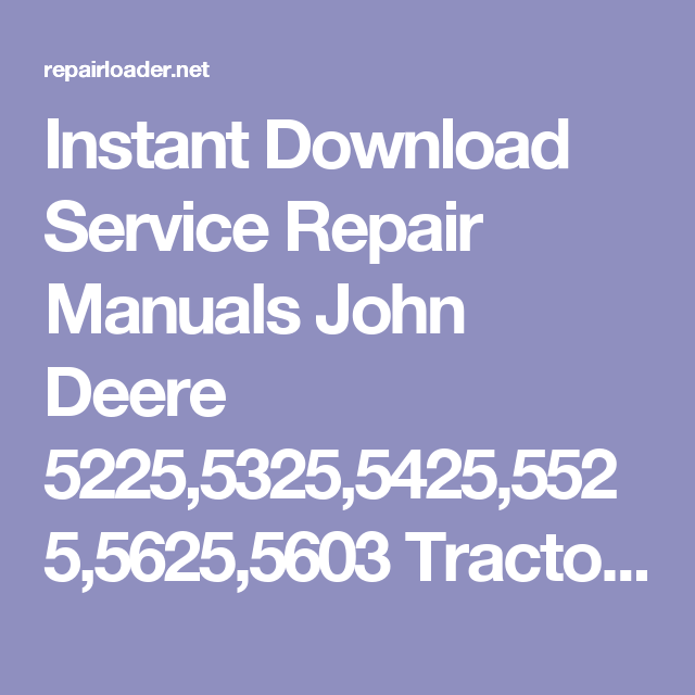 instant download service repair manuals john deere 5225,5325,5425,5525,5625,5603  tractors repair manual tm2187