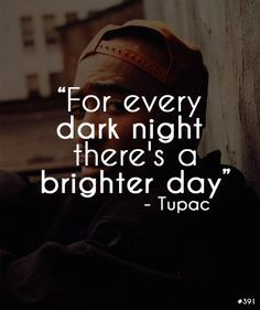 before any dark night there's always going to be a brighter day - Google Search