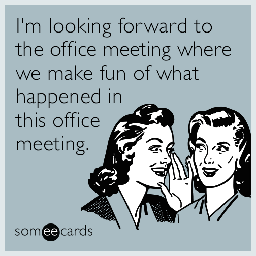 I M Looking Forward To The Office Meeting Where We Make Fun Of What Happened In This Office Meeting Work Humor Ecards Funny Sarcasm Meetings Humor