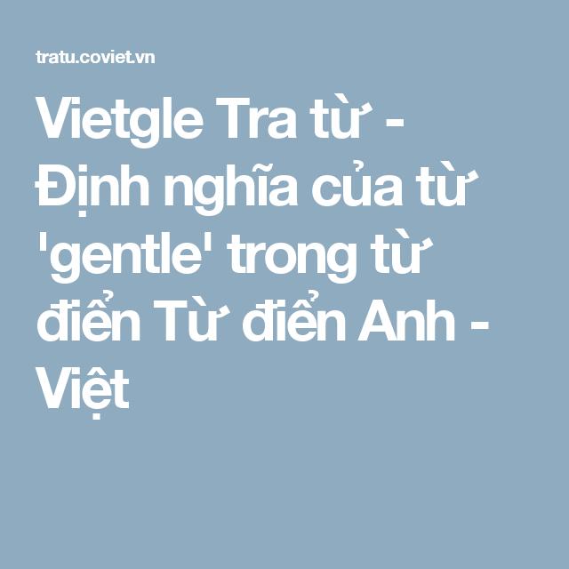 Vietgle Tra Từ định Nghĩa Của Từ Gentle Trong Từ điển Từ điển